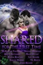 Shared for the First Time - A Paranormal Ménage Romance Boxset ebook by TL Reeve, Sarah Marsh, Nicole Morgan,...