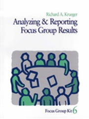 Analyzing and Reporting Focus Group Results ebook by Professor Richard A. Krueger