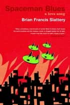 Spaceman Blues ebook by Brian Francis Slattery