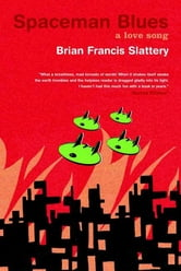 Spaceman Blues - A Love Song ebook by Brian Francis Slattery