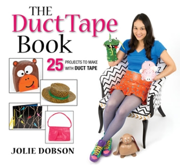 The Duct Tape Book - 25 Projects to Make With Duct Tape ebook by Jolie Dobson