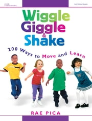 Wiggle, Giggle & Shake - Over 200 Ways to Move and Learn ebook by Rae Pica