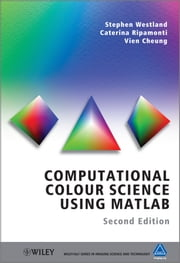 Computational Colour Science Using MATLAB ebook by Stephen Westland,Caterina Ripamonti,Vien Cheung