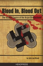 Blood In, Blood Out - The Violent Empire of the Aryan Brotherhood ebook by John Lee Brook