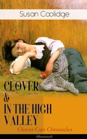 "CLOVER & IN THE HIGH VALLEY (Clover Carr Chronicles) - Illustrated - Children's Classics Series - The Wonderful Adventures of Katy Carr's Younger Sister in Colorado (Including the story ""Curly Locks"") ebook by Susan Coolidge,Jessie McDermot"