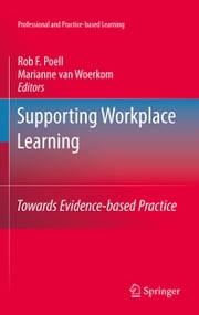 Supporting Workplace Learning - Towards Evidence-based Practice ebook by Rob F. Poell,Marianne van Woerkom