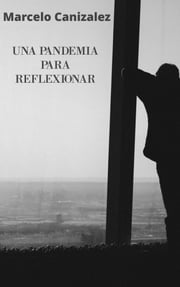 UNA PANDEMIA PARA REFLEXIONAR 電子書 by Marcelo Canizalez