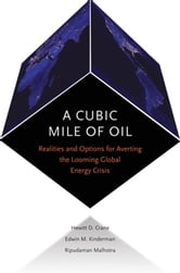 A Cubic Mile Of Oil : Realities And Options For Averting The Looming Global Energy Crisis ebook by Hewitt Crane;Edwin Kinderman;Ripudaman Malhotra