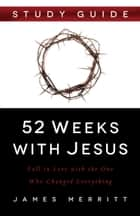52 Weeks with Jesus Study Guide ebook by James Merritt