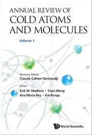Annual Review of Cold Atoms and Molecules - Volume 1 ebook by Kirk W Madison,Yiqiu Wang,Ana Maria Rey;Kai Bongs