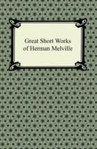 Great Short Works of Herman Melville ebook by Herman Melville