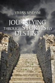JOURNEYING THROUGH STORMS TO DESTINY ebook by VIVIAN SINDANI