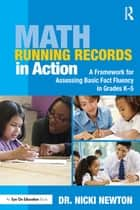 Math Running Records in Action - A Framework for Assessing Basic Fact Fluency in Grades K-5 ebook by Nicki Newton