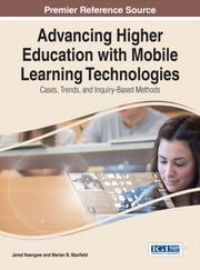 Advancing Higher Education with Mobile Learning Technologies - Cases, Trends, and Inquiry-Based Methods ebook by Jared Keengwe,Marian B. Maxfield