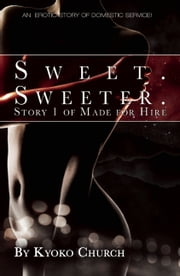 Sweet. Sweeter. - An erotic story of domestic service ebook by Kyoko Church