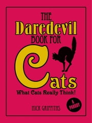 The Daredevil Book for Cats - What Cats Really Think! ebook by Nick Griffiths,David Mostyn