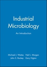 Industrial Microbiology - An Introduction ebook by Michael J. Waites,Neil L. Morgan,John S. Rockey,Gary Higton