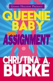 Queenie Baby: On Assignment - Queenie Baby book #1 ebook by Christina A. Burke
