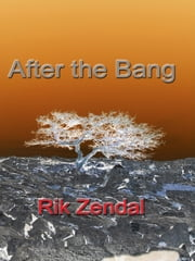After the Bang ebook by Rik Zendal