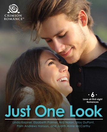 Just One Look - 6 Love-at-First-Sight Romances ebook by Linda Kepner,Elizabeth Palmer,Anji Nolan,Lilou Dupont,Pam Andrews Hanson,Judith Anne Mccarthy