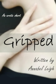 Gripped (Choking and Aggressive Deep Throating) - Oral Fixation ebook by Annabel Leigh