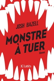 Monstre à tuer ebook by Josh Bazell