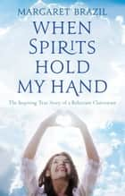 When Spirits Hold My Hand ebook by Margaret Brazil
