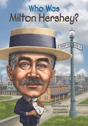 Who Was Milton Hershey? ebook by Ted Hammond, James Buckley, Jr.,...