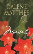 Moerbeibos ebook by Dalene Matthee