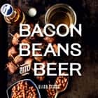 Bacon, Beans, and Beer ebook by Eliza Cross