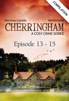 Cherringham - Episode 13 - 15 - A Cosy Crime Series Compilation ebook by Neil Richards, Matthew Costello