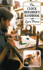 The Clock Repairer's Handbook ebook by Laurie Penman