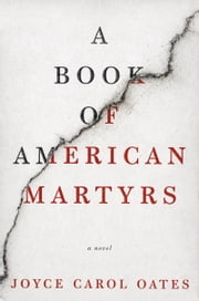 A Book of American Martyrs - A Novel ebook by Joyce Carol Oates
