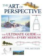The Art of Perspective: The Ultimate Guide for Artists in Every Medium ebook by Metzger, Phil