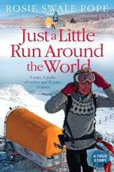 Just a Little Run Around the World: 5 Years, 3 Packs of Wolves and 53 Pairs of Shoes ebook by Rosie Swale Pope