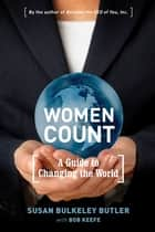 Women Count - A Guide to Changing the World ebook by Susan Bulkeley Butler, Bob Keefe