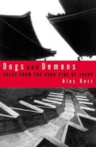 Dogs and Demons ebook by Alex Kerr