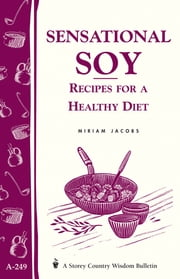 Sensational Soy: Recipes for a Healthy Diet - Storey's Country Wisdom Bulletin A-249 ebook by Miriam Jacobs