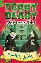 Shakespeare Tales: Twelfth Night ebook by Terry Deary