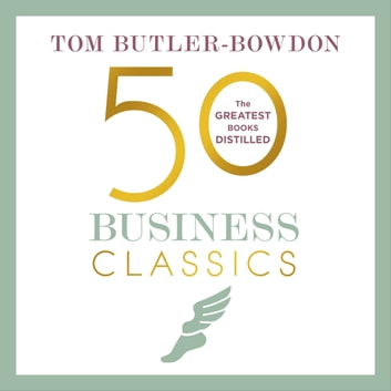 50 Business Classics - Your shortcut to the most important ideas on innovation, management, and strategy audiobook by Tom Butler-Bowdon