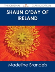 Shaun O'Day of Ireland - The Original Classic Edition ebook by Madeline Brandeis