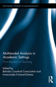Multimodal Analysis in Academic Settings - From Research to Teaching ebook by Belinda Crawford Camiciottoli,Inmaculada Fortanet-Gómez