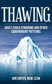 Thawing Adult-Child Syndrome - And Other Codependent Behavior ebook by Don Carter