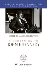 A Companion to John F. Kennedy ebook by Marc J. Selverstone