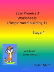 Easy Phonics 3 Worksheets (Simple word building 1) ebook by Ian Mitch
