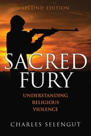 Sacred Fury - Understanding Religious Violence ebook by Charles Selengut