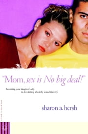 Mom, sex is NO big deal! - Becoming your daughter's ally in developing a healthy sexual identity ebook by Sharon Hersh