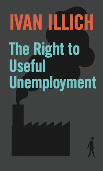 The Right to Useful Unemployment ebook by Ivan Illich