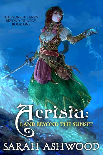 Aerisia: Land Beyond the Sunset - The Sunset Lands Beyond Series, #1 ebook by Sarah Ashwood