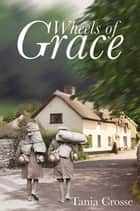 Wheels of Grace ebook by Tania Crosse
